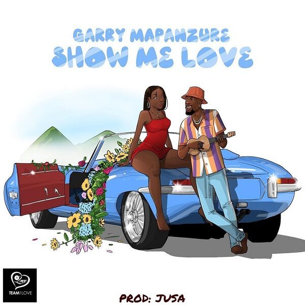 Garry Mapanzure Show Me Love Lyrics