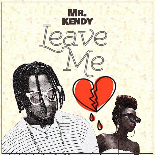 Mr Kendy Leave Me Lyrics
