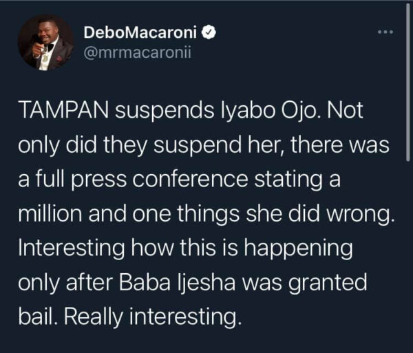Its interesting TAMPAN suspended Iyabo Ojo and stated a million and one things she did wrong after Baba Ijesha was granted bail Mr Macaroni